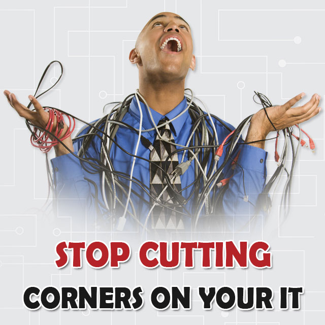 Stop Cutting Corners on Your IT