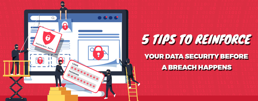 5 Tips to Reinforce Your Data Security Before a Breach Happens